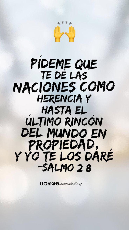 Pídeme que te dé las naciones como herencia y hasta el último rincón del mundo en propiedad, y yo te los daré (Salmo 2:8) #Biblia #Salmos #AdorandoalRey