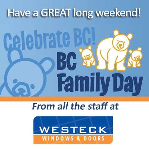 We'd like to wish everyone a Happy BC Family Day for Monday! From all the staff at Westeck Windows and Doors!