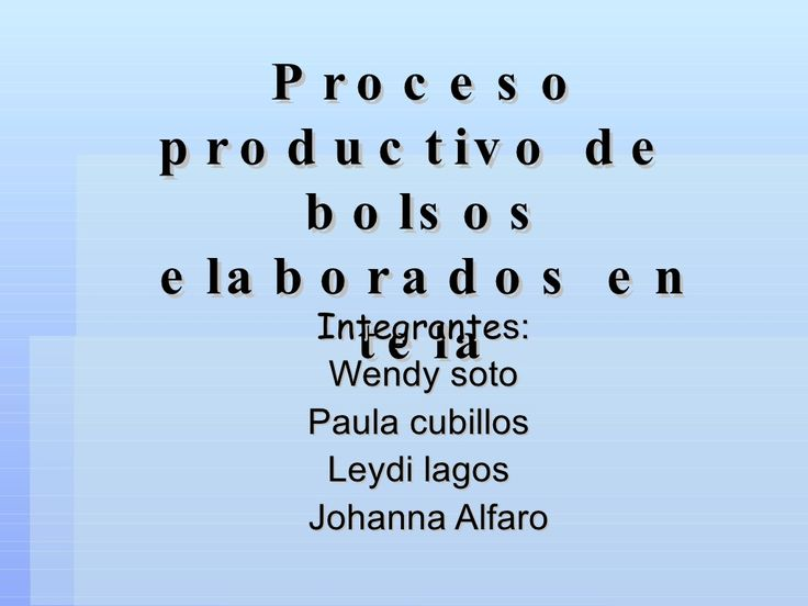 Proceso productivo de  bolsos elaborados en tela by Betty Rugeles via slideshare
