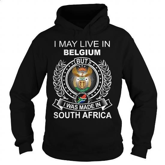 I MAY LIVE IN BELGIUM BUT I WAS MADE IN SOUTH AFRICA - #teens #pink hoodies. GET YOURS => https://www.sunfrog.com/LifeStyle/I-MAY-LIVE-IN-BELGIUM-BUT-I-WAS-MADE-IN-SOUTH-AFRICA-93075447-Black-Hoodie.html?60505