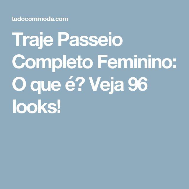 Traje Passeio Completo Feminino: O que é? Veja 96 looks!