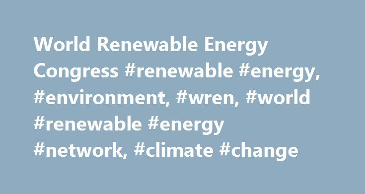 World Renewable Energy Congress #renewable #energy, #environment, #wren, #world #renewable #energy #network, #climate #change http://oklahoma.remmont.com/world-renewable-energy-congress-renewable-energy-environment-wren-world-renewable-energy-network-climate-change/  # The world population in the year 2100 will be in excess of 12 billion. If the current trends in technological progress and innovation continue, the demand for energy then will be five times greater than what it is now. If we…