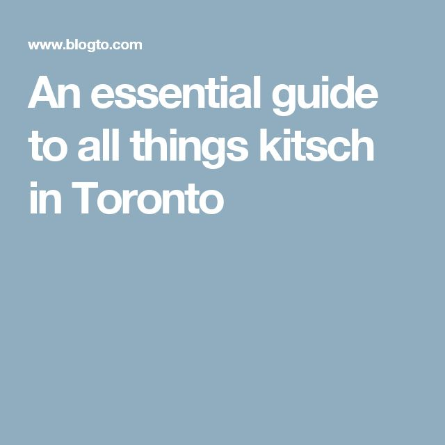 An essential guide to all things kitsch in Toronto