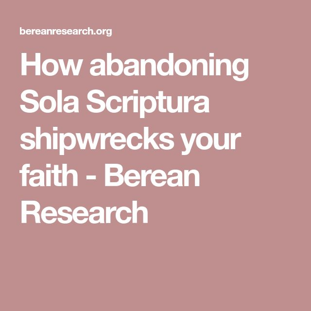 How abandoning Sola Scriptura shipwrecks your faith - Berean Research