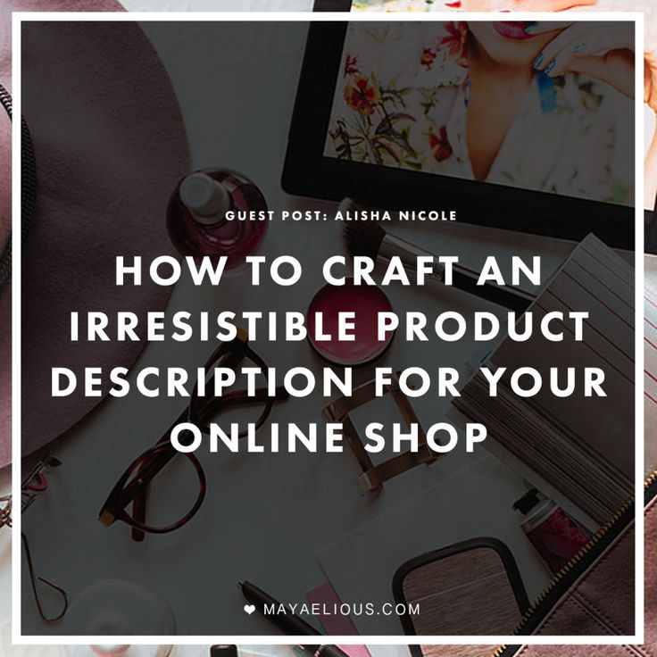 Great tips for crafting descriptions for your online shop.