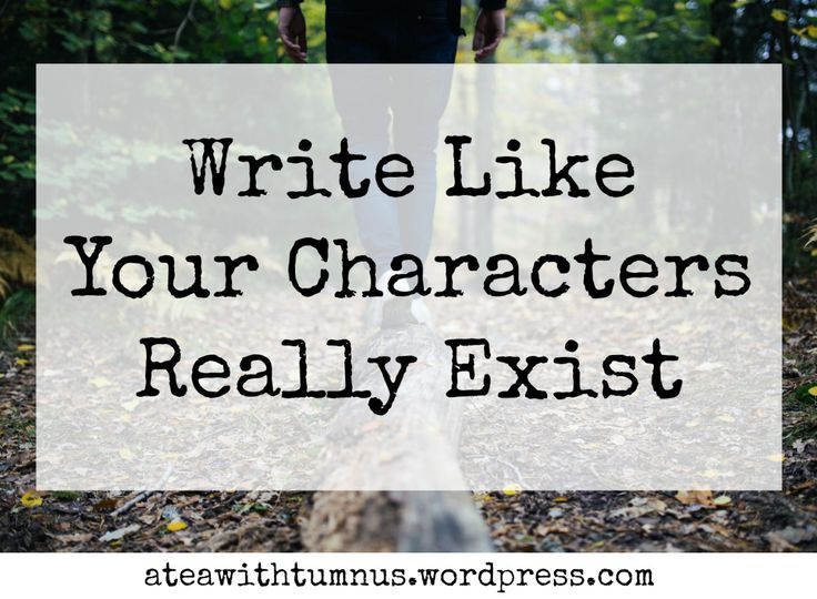 Why you should write like your characters really exist. Great, thought-provoking post!