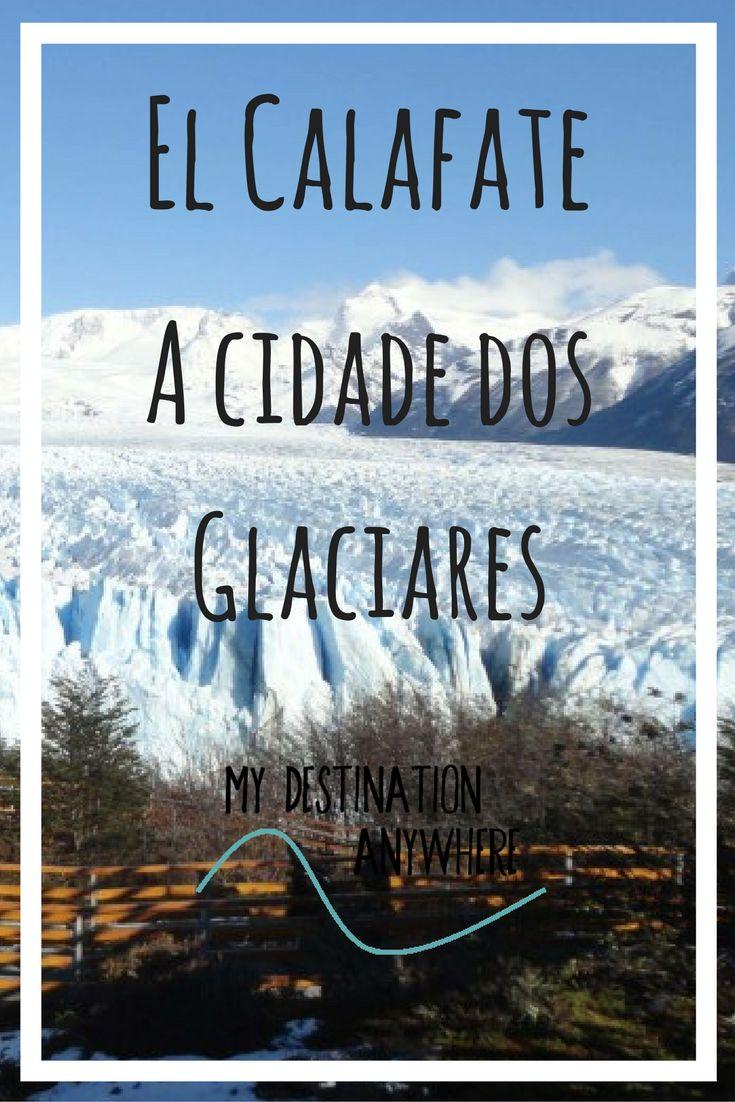 Cidade de El Calafate: Conhecendo a Cidade dos Glaciares na Argentina