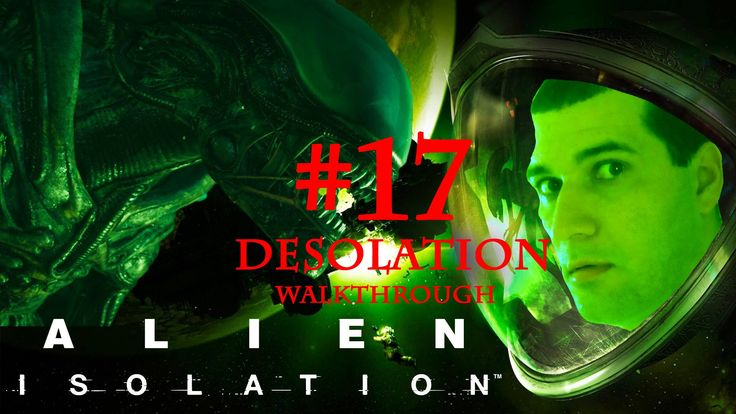 Alien Isolation | Mission 17 | Desolation | Walkthrough