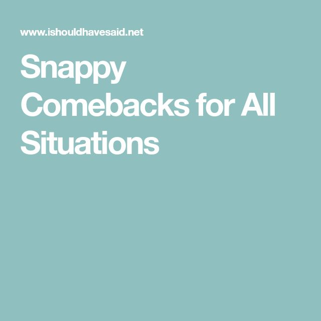 Snappy Comebacks for All Situations