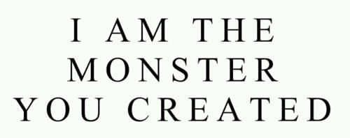 I am the MONSTER you created