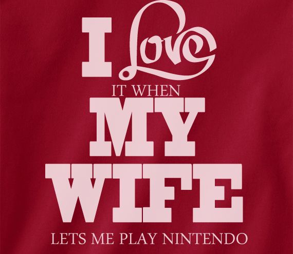 Pop Culture Trendy I love it when my wife let's me play Nintendo 8bit wii Wii u gameboy 3ds Tshirt Tee T-Shirt Ladies Youth Adult