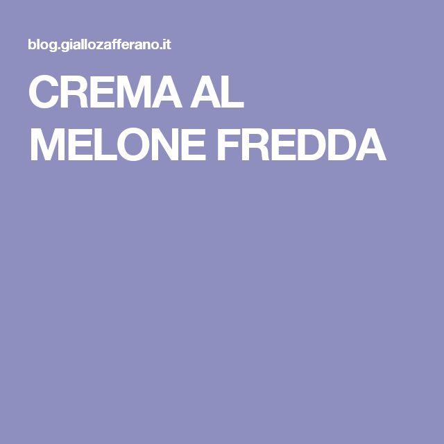 CREMA AL MELONE FREDDA