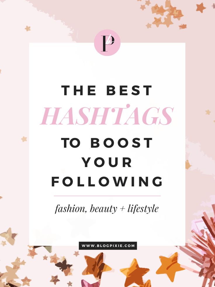 Best Hashtags To Boost Your Instagram Followers || For fashion, beauty + lifestyle bloggers - www.blogpixie.com