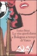 La vita quotidiana a Bologna ai tempi di Vasco - Brizzi, Enrico