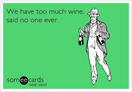 We have too much wine, said no one ever.