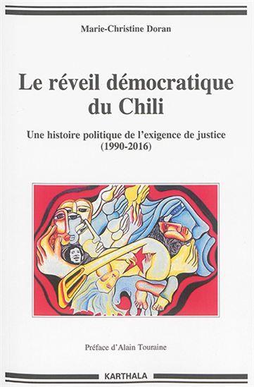 Le réveil démocratique du Chili : une histoire politique de l'exigence de justice : de la transition à l'Assemblée constituante (1990-2016) / Marie-Christine Doran ; préface d'Alain Touraine - https://bib.uclouvain.be/opac/ucl/fr/chamo/chamo%3A1931213?i=0