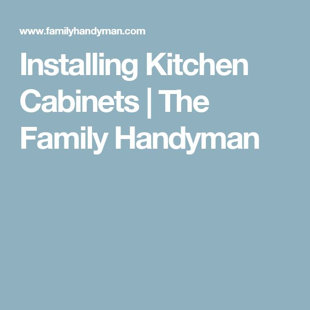 1000+ ideas about Installing Kitchen Cabinets on Pinterest ...