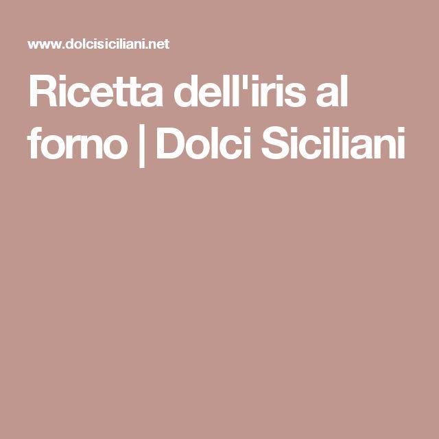 Ricetta dell'iris al forno   Dolci Siciliani