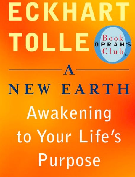 Eckhart Tolle - A New Earth: Awakening to Your Life's Purpose
