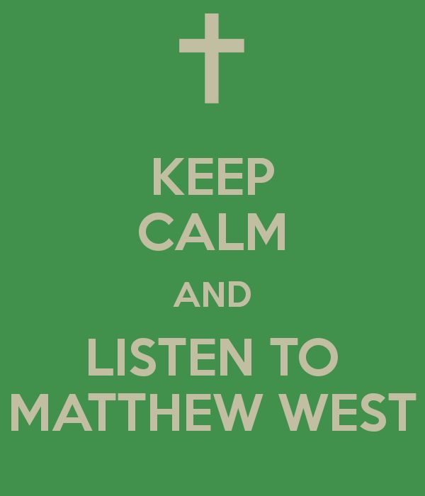 KEEP CALM AND LISTEN TO MATTHEW WEST