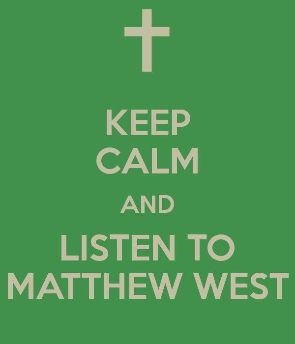 KEEP CALM AND LISTEN TO MATTHEW WEST