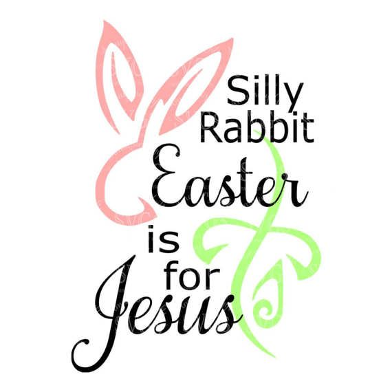 SVG - Silly Rabbit Easter is for Jesus Digital Vector Download Adorable Christian Easter SVG perfect for Cards, Signs, Decor and so much more.  This listing is for the SVG only  More Easter SVGs: http://etsy.me/2lKrEUp   This Design does not contain editable Text. All text sections are unioned as one piece for compatibility across software platforms.  This Listing includes: 1 SVG, 1 DXF 1 EPS & 1 PNG in a zipfile.  For use with Cricut Explore and Silhouette cutting machines...