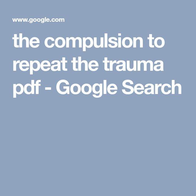 the compulsion to repeat the trauma pdf - Google Search