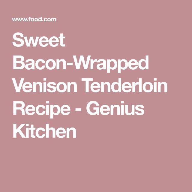 Sweet Bacon-Wrapped Venison Tenderloin Recipe - Genius Kitchen