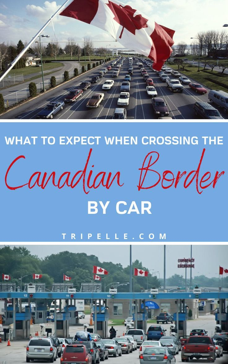 What To Expect When Crossing The Canadian Border By Car In 2020 Canada Travel Canadian Vacation Canadian Travel Destinations
