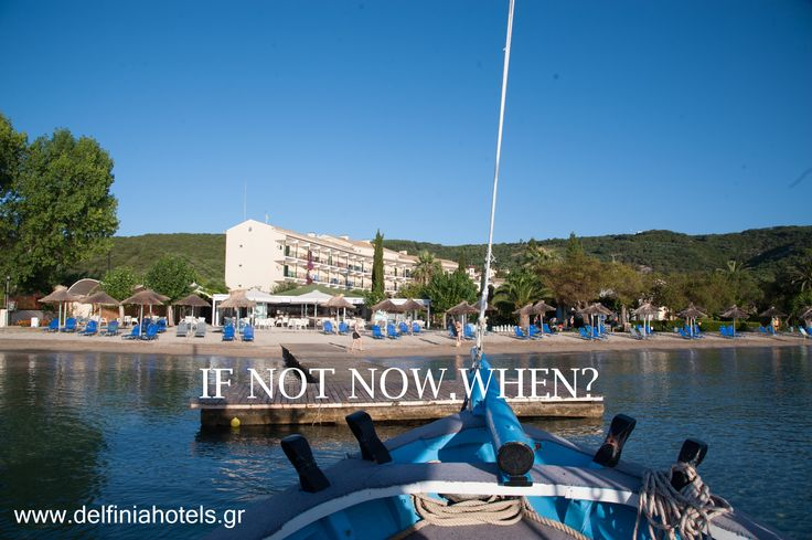 IF NOT NOW WHEN? Book your holiday with us on www.delfiniahotels.gr