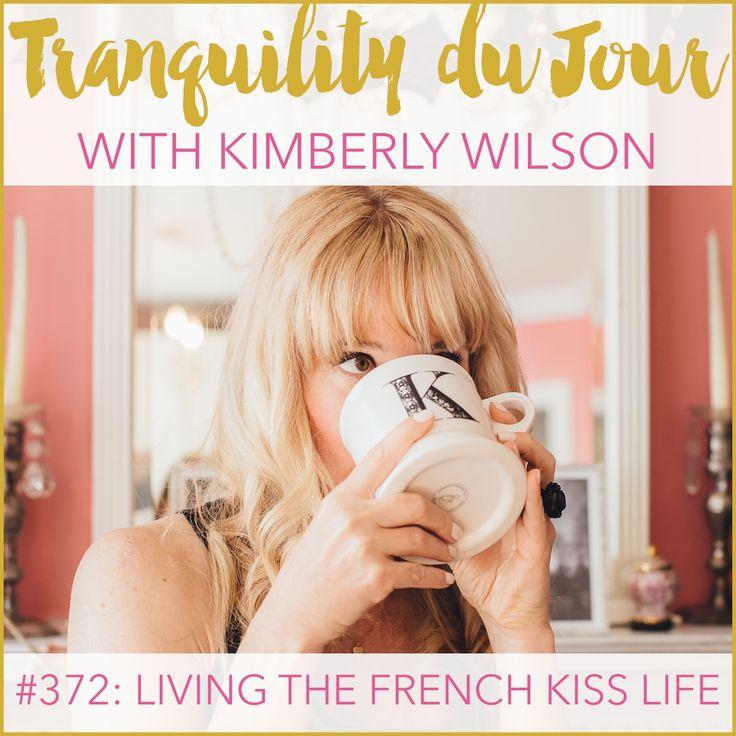 Kimberly Wilson of Tranquility du Jour chats with Tonya Leigh about Paris, iconic women, and living the french kiss lifestyle.