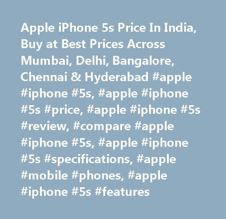 Apple iPhone 5s Price In India, Buy at Best Prices Across Mumbai, Delhi, Bangalore, Chennai & Hyderabad #apple #iphone #5s, #apple #iphone #5s #price, #apple #iphone #5s #review, #compare #apple #iphone #5s, #apple #iphone #5s #specifications, #apple #mobile #phones, #apple #iphone #5s #features…