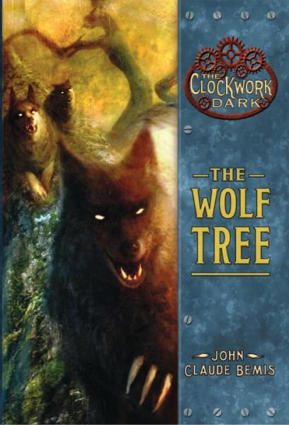 2010 John Claude Bemis - The Wolf Tree (The Clockwork Dark, Book 2) [Random House 9780375855665] illustrator: Alexander Jansson #bookcover