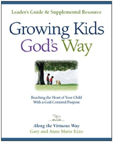 Growing Kids God's Way: Biblical Ethics for Parenting- Along the Virtuous Way (Let the Children Come Series) « LibraryUserGroup.com – The Library of Library User Group