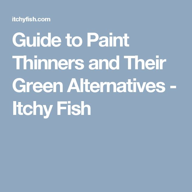 Guide to Paint Thinners and Their Green Alternatives - Itchy Fish