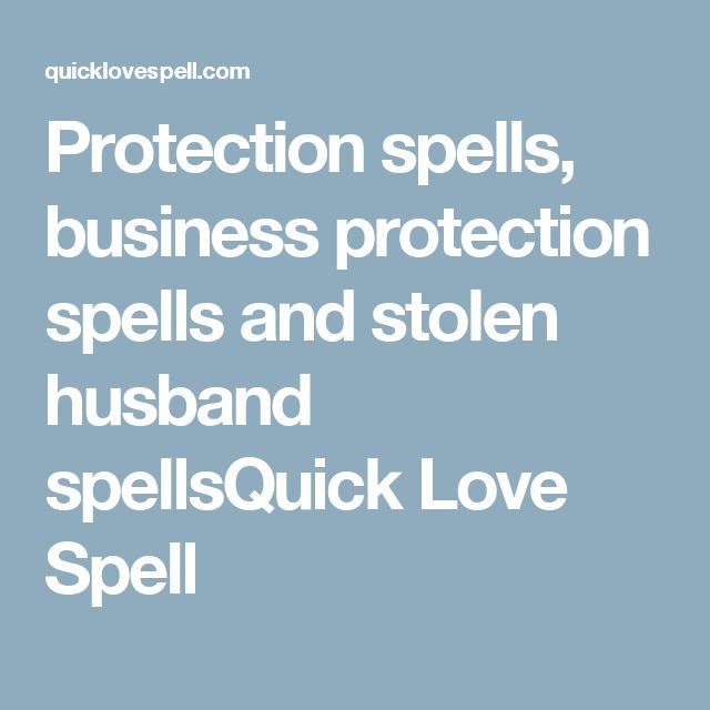 Protection spells, business protection spells and stolen husband spellsQuick Love Spell