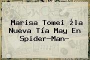 http://tecnoautos.com/wp-content/uploads/imagenes/tendencias/thumbs/marisa-tomei-la-nueva-tia-may-en-spiderman.jpg Marisa Tomei. Marisa Tomei ¿la nueva tía May en Spider-Man?, Enlaces, Imágenes, Videos y Tweets - http://tecnoautos.com/actualidad/marisa-tomei-marisa-tomei-la-nueva-tia-may-en-spiderman/