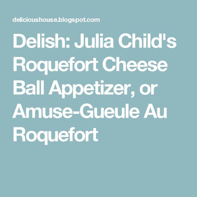 Delish: Julia Child's Roquefort Cheese Ball Appetizer, or Amuse-Gueule Au Roquefort