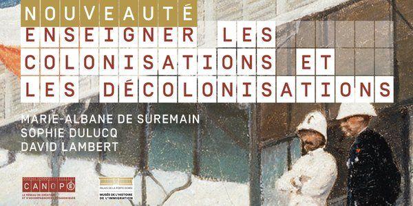 Enseigner+les+colonisations+&+les+décolonisations+Marie-Albane+de+Suremain,+Dulucq+Sophie,+Lambert+David @reseau_canope+@citeimmigration