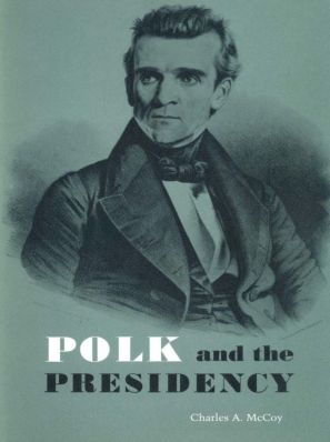 Polk and the Presidency by Charles Allan McCoy http://www.bookscrolling.com/the-best-books-to-learn-about-president-james-k-polk/