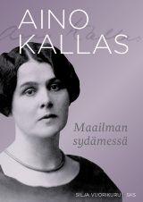 Silja Vuorikuru: Aino Kallas - Maailman sydämessä. SKS 2017.