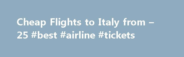 Cheap Flights to Italy from – 25 #best #airline #tickets http://cheap.remmont.com/cheap-flights-to-italy-from-25-best-airline-tickets/  #cheap flights to italy # Cheap Flights to Italy Italy overview When is the best time to book a flight to Italy? You'll find Italy is extremely busy from June to September, especially around the seaside resorts where tourists cram into hotels. Italy as a country is a year-round place to visit, although you can…