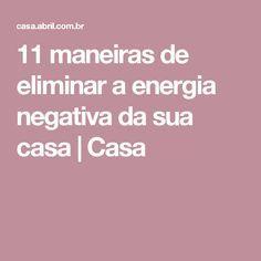 11 maneiras de eliminar a energia negativa da sua casa | Casa