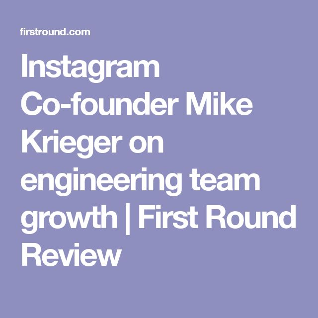 Instagram Co-founder Mike Krieger on engineering team growth | First Round Review