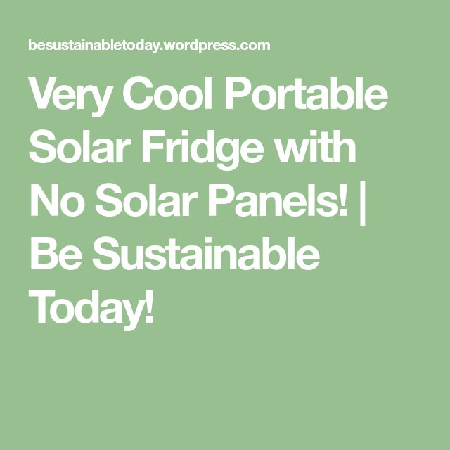 Very Cool Portable Solar Fridge with No Solar Panels!   Be Sustainable Today!