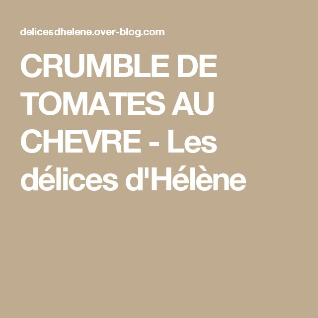 CRUMBLE DE TOMATES AU CHEVRE - Les délices d'Hélène