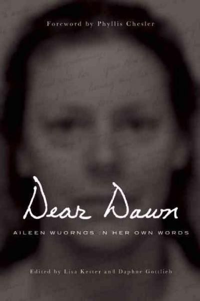 Dear Dawn: Aileen Wuornos in Her Own Words 1991-2002