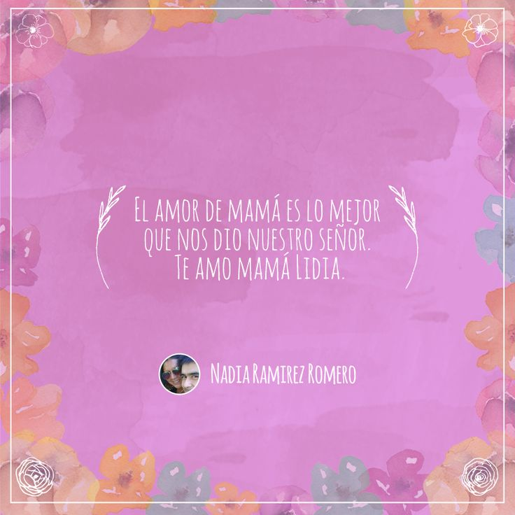 Frase número 80: Enviada por Marlen ¡El amor por tu mamá merece ser compartido! #AmorInfinito #Love #Mom #Mamá #Amor