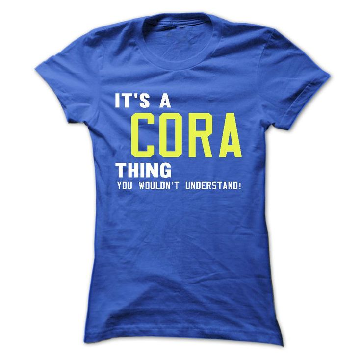 its a CORA ᑐ Thing You Wouldnt Understand ! ᗖ - T Shirt, Hoodie, Hoodies, Year,Name, Birthdayits a CORA Thing You Wouldnt Understand ! - T Shirt, Hoodie, Hoodies, Year,Name, BirthdayCORA , CORA T Shirt, CORA Hoodie, CORA Hoodies, CORA Year, CORA Name, CORA Birthday