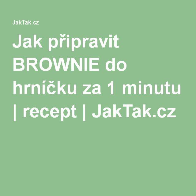 Jak připravit BROWNIE do hrníčku za 1 minutu   recept   JakTak.cz